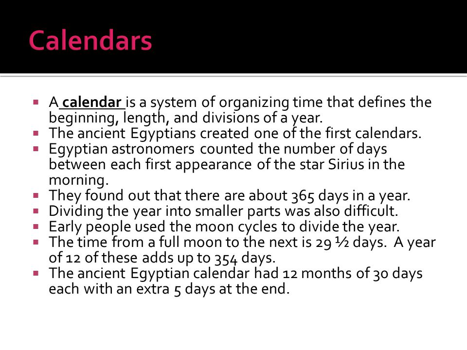 Calendars A calendar is a system of organizing time that defines the beginning, length, and divisions of a year.