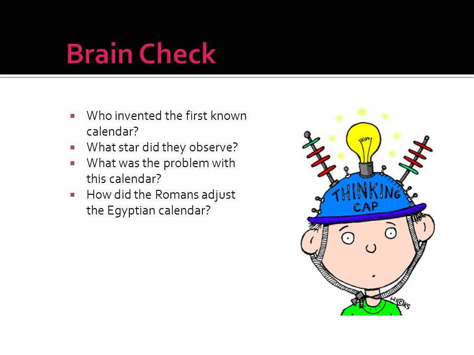 Brain Check Who invented the first known calendar