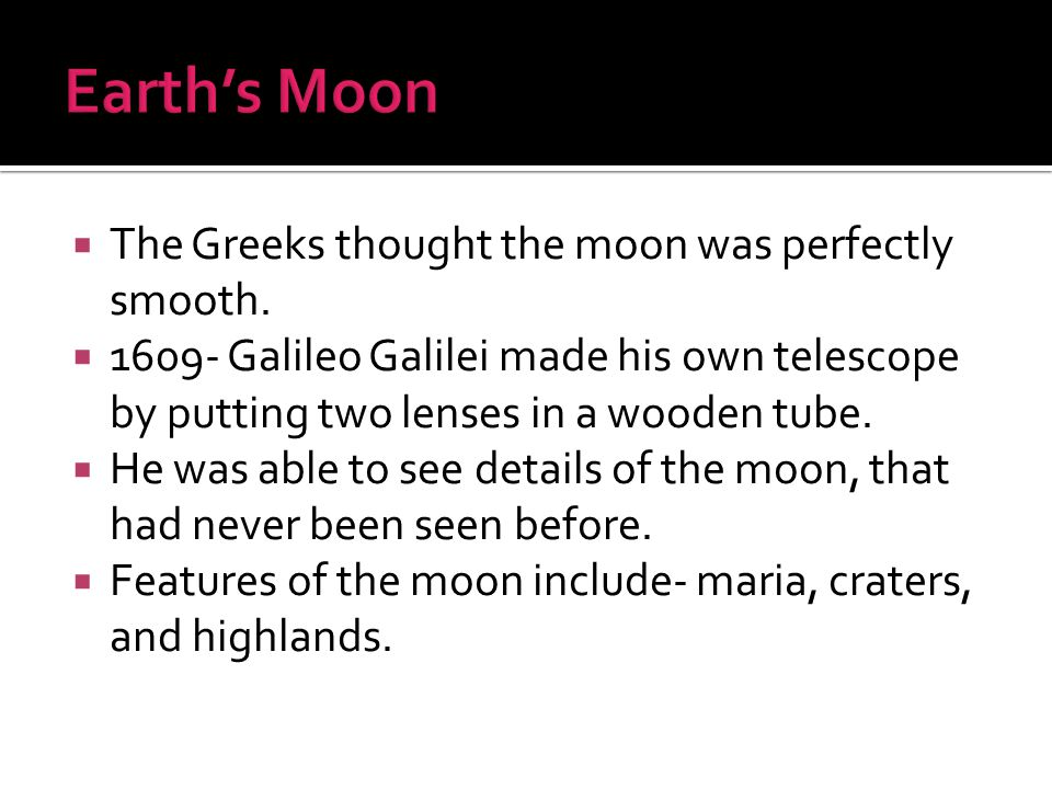 Earth's Moon The Greeks thought the moon was perfectly smooth.