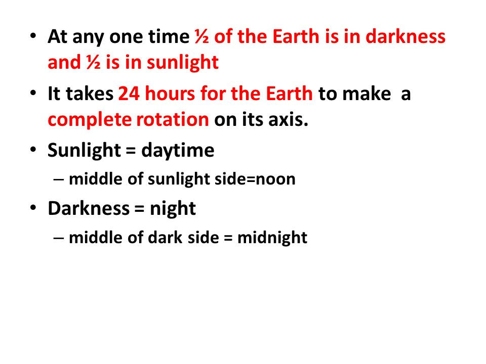 At any one time ½ of the Earth is in darkness and ½ is in sunlight