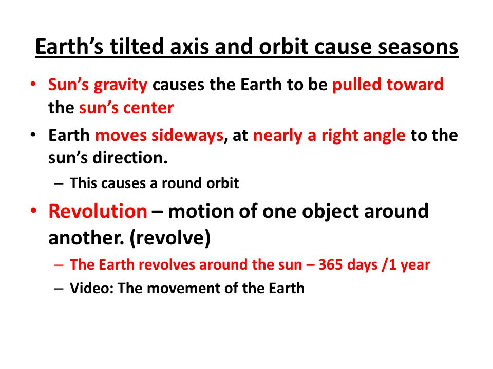 Earth's tilted axis and orbit cause seasons