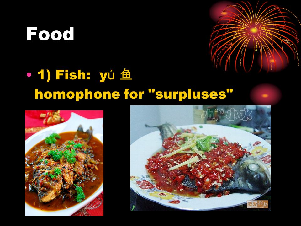 Food 1) Fish: yú 鱼 homophone for surpluses