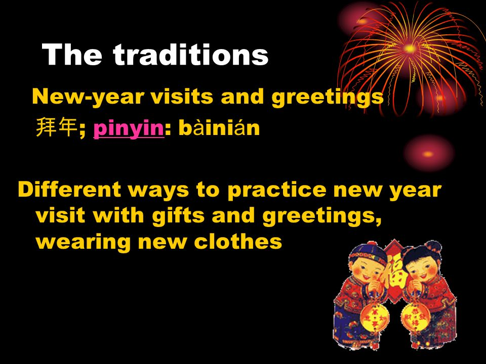 The traditions New-year visits and greetings 拜年; pinyin: bàinián
