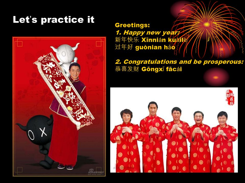 Let's practice it Greetings: 1. Happy new year: 新年快乐 Xīnnián kuàilè