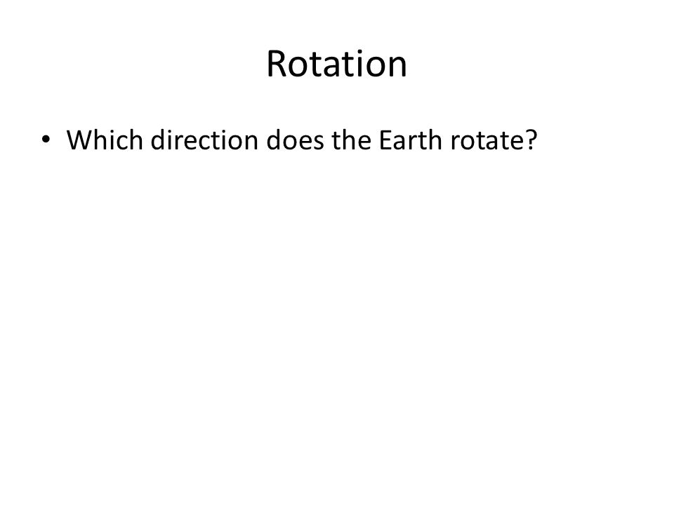 Rotation Which direction does the Earth rotate