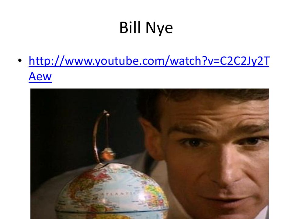 Bill Nye http://www.youtube.com/watch v=C2C2Jy2TAew
