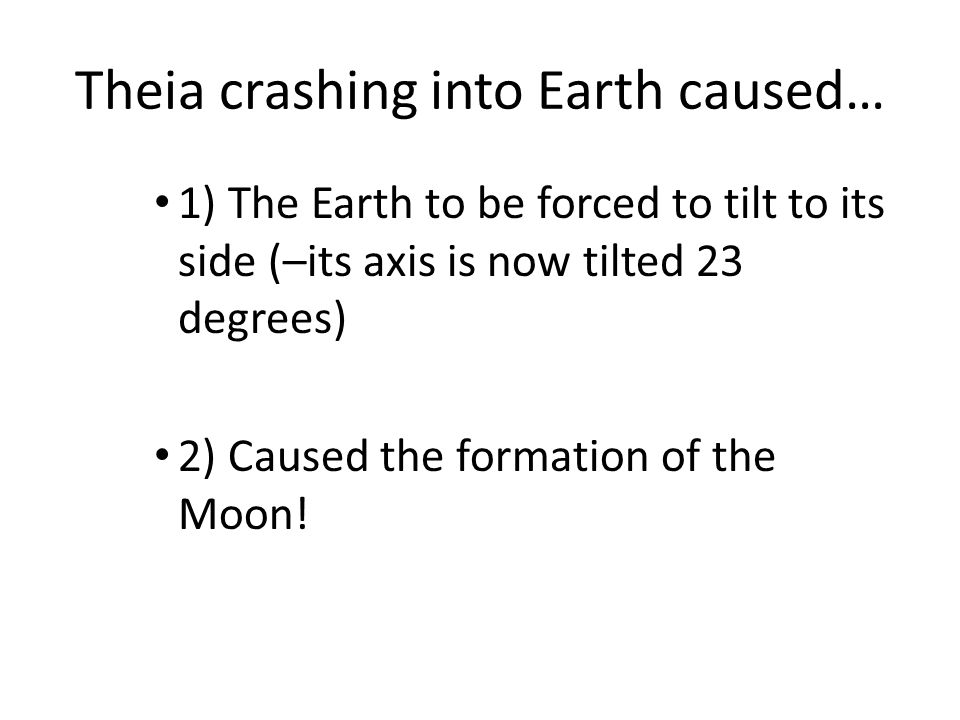 Theia crashing into Earth caused…
