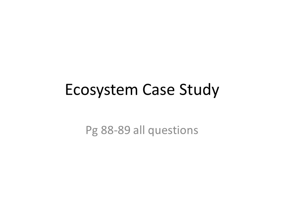 Ecosystem Case Study Pg 88-89 all questions