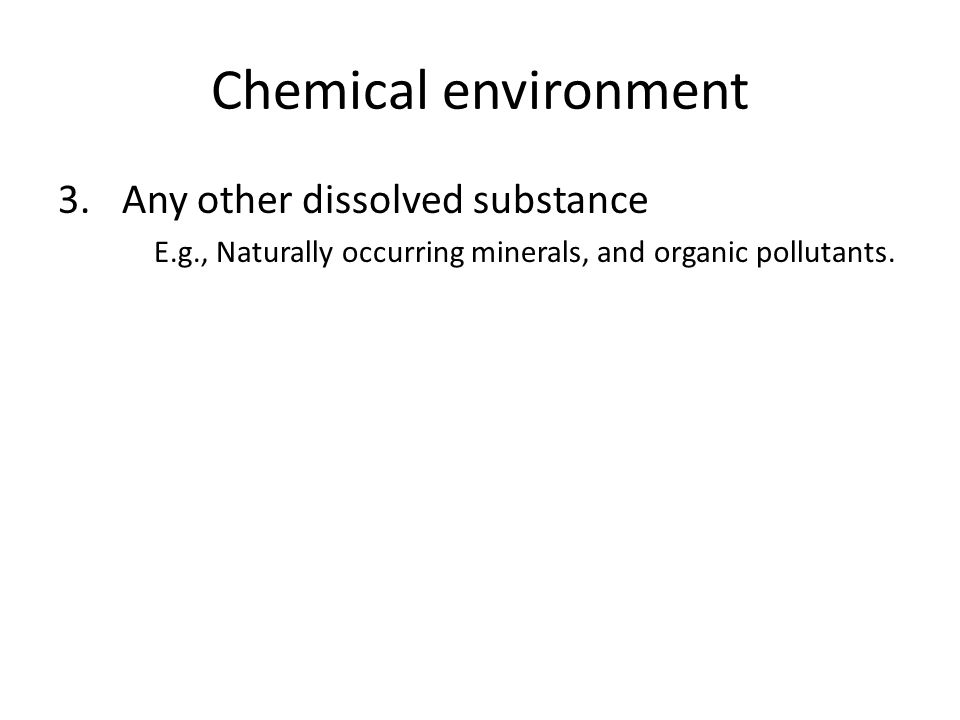 Chemical environment Any other dissolved substance