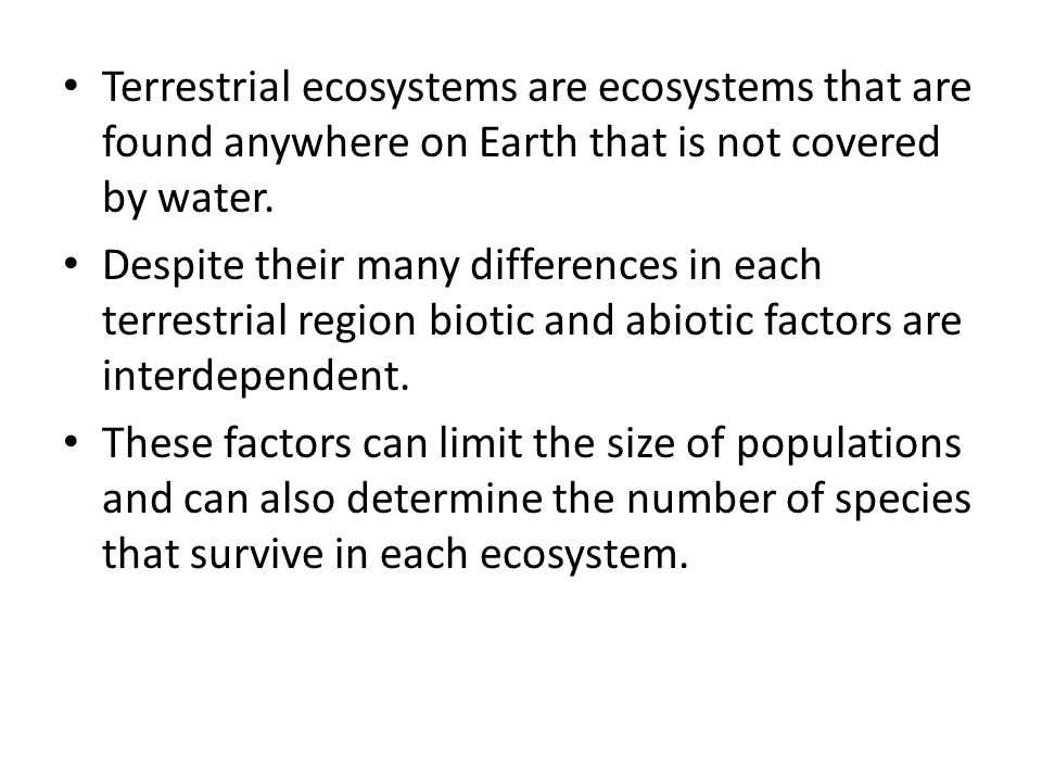 Terrestrial ecosystems are ecosystems that are found anywhere on Earth that is not covered by water.