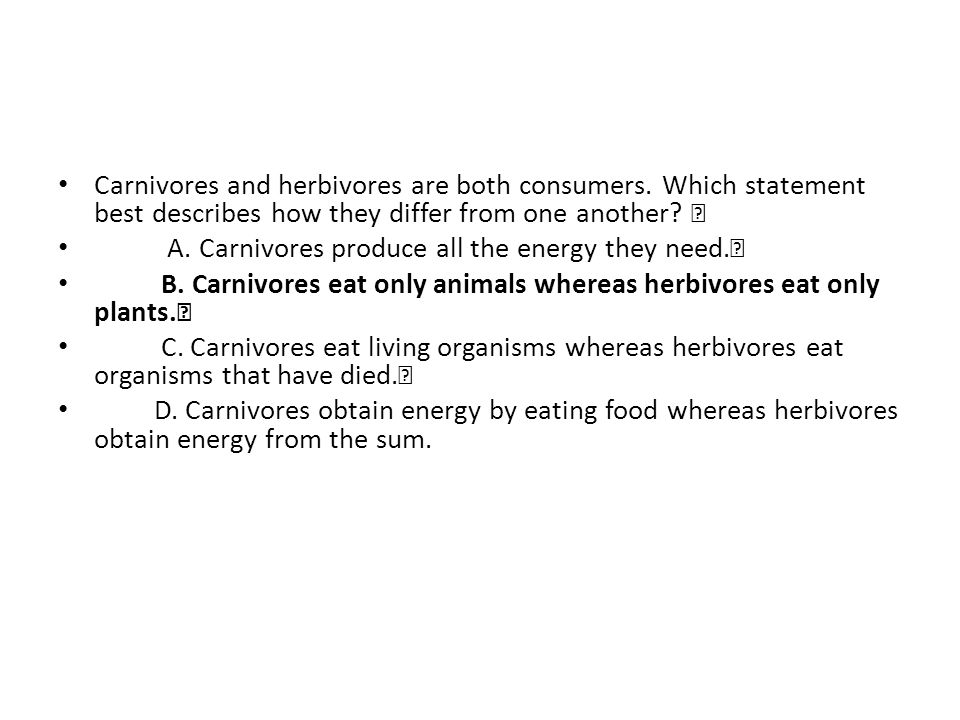 Carnivores and herbivores are both consumers