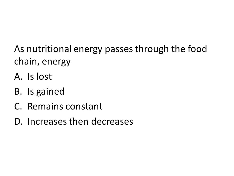 As nutritional energy passes through the food chain, energy