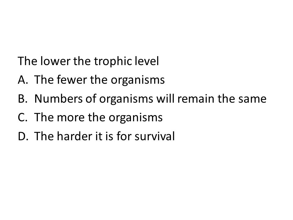 The lower the trophic level
