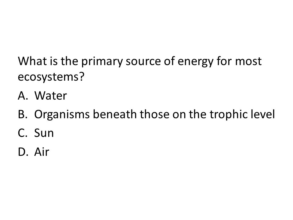 What is the primary source of energy for most ecosystems