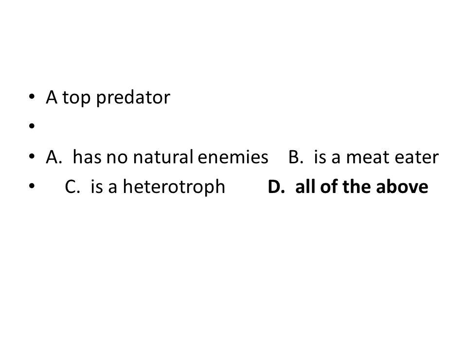 A top predator A. has no natural enemies B.