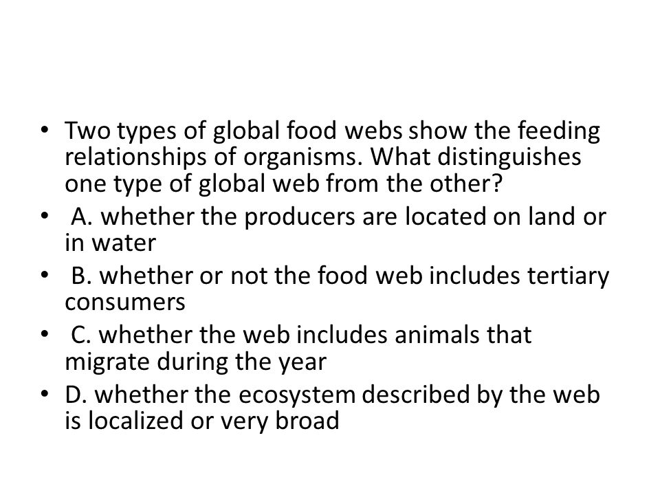 Two types of global food webs show the feeding relationships of organisms. What distinguishes one type of global web from the other