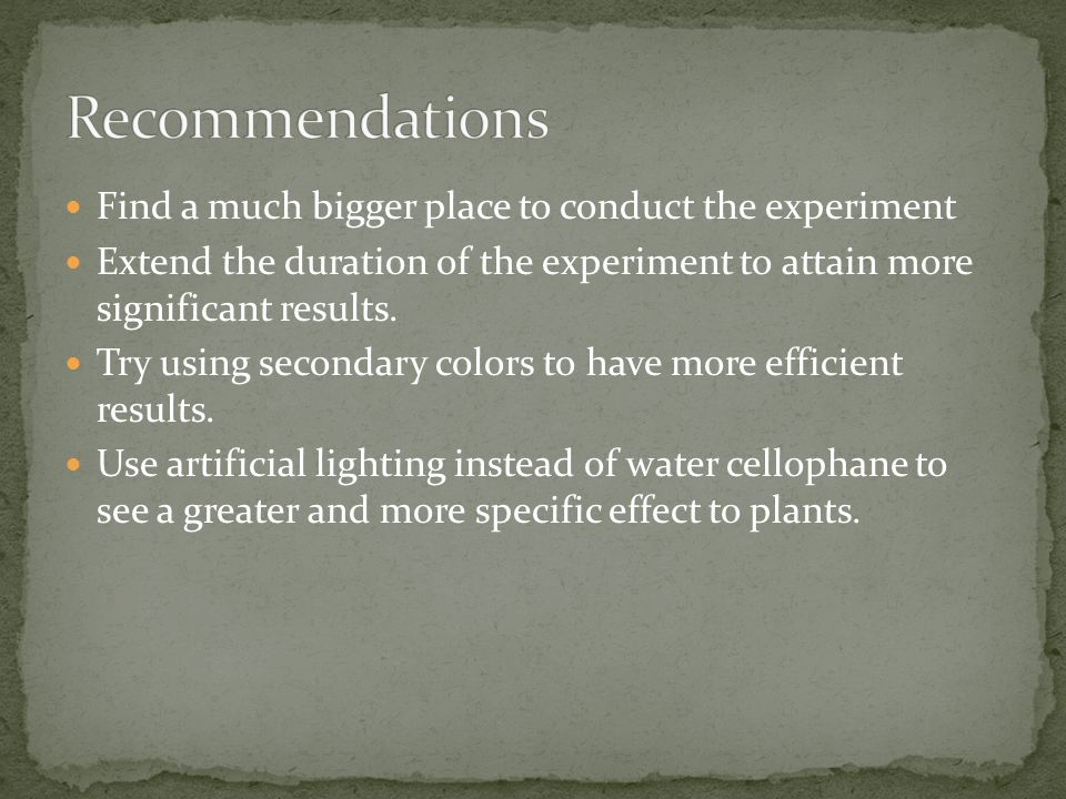 Recommendations Find a much bigger place to conduct the experiment