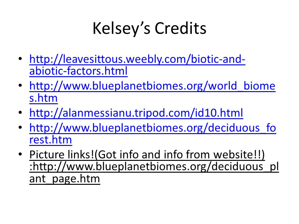 Kelsey's Credits http://leavesittous.weebly.com/biotic-and-abiotic-factors.html. http://www.blueplanetbiomes.org/world_biomes.htm.