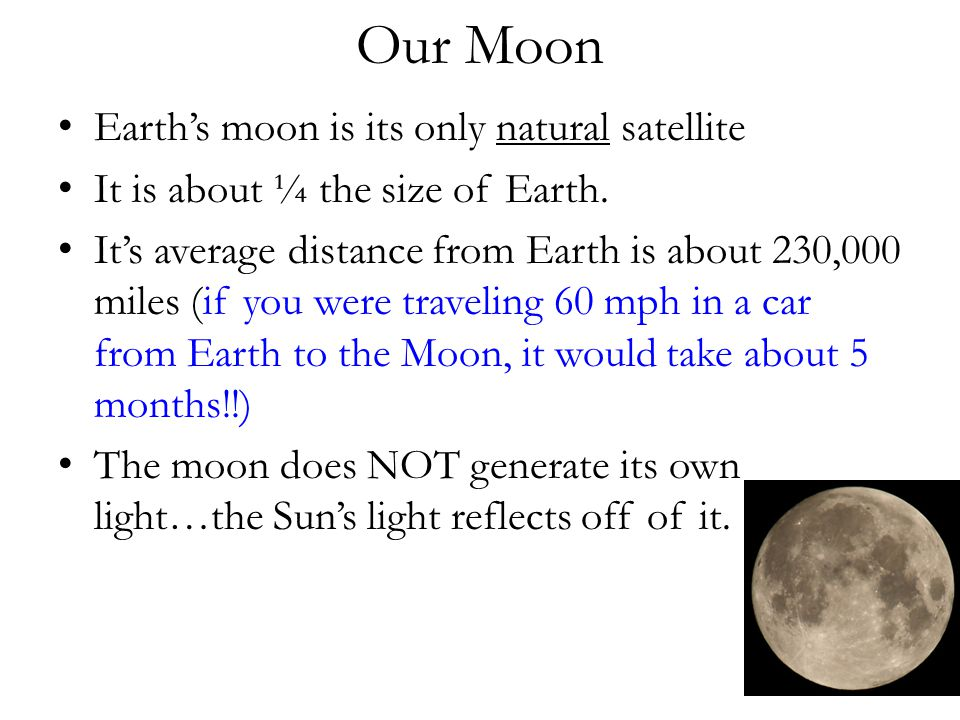 Our Moon Earth's moon is its only natural satellite