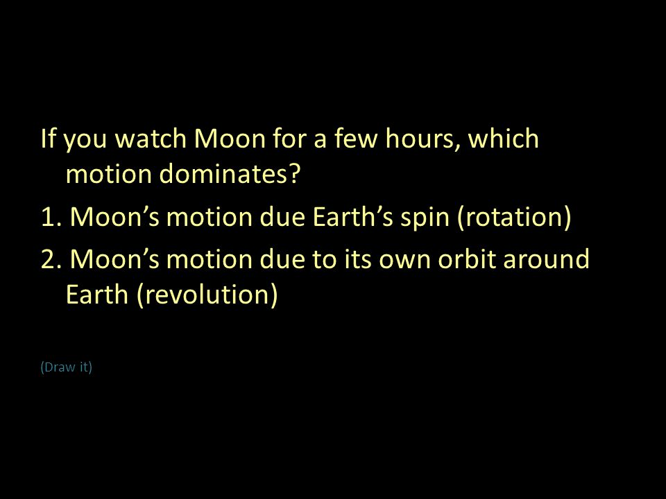 If you watch Moon for a few hours, which motion dominates