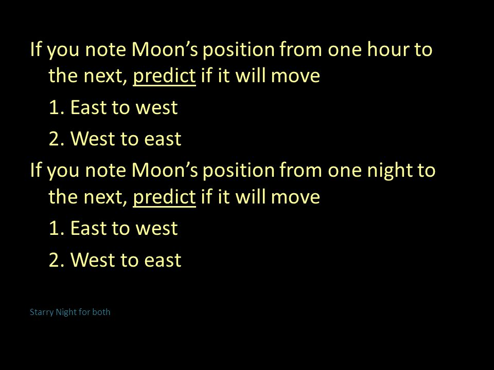 If you note Moon's position from one hour to the next, predict if it will move