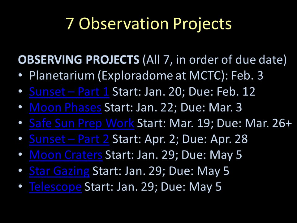 7 Observation Projects OBSERVING PROJECTS (All 7, in order of due date) Planetarium (Exploradome at MCTC): Feb. 3.