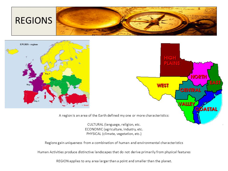 REGIONS A region is an area of the Earth defined my one or more characteristics: CULTURAL (language, religion, etc.
