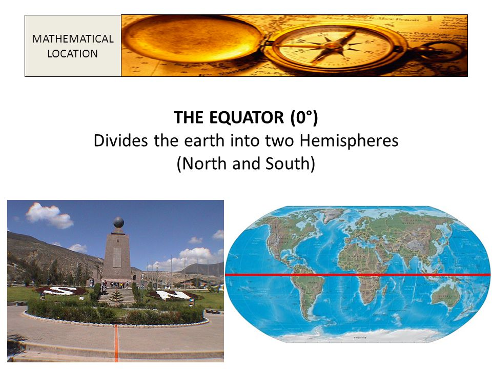 Divides the earth into two Hemispheres (North and South)