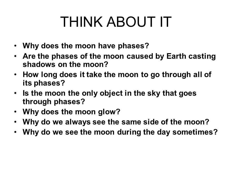 THINK ABOUT IT Why does the moon have phases