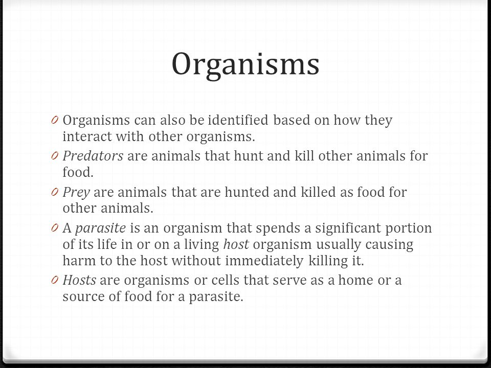 Organisms Organisms can also be identified based on how they interact with other organisms.