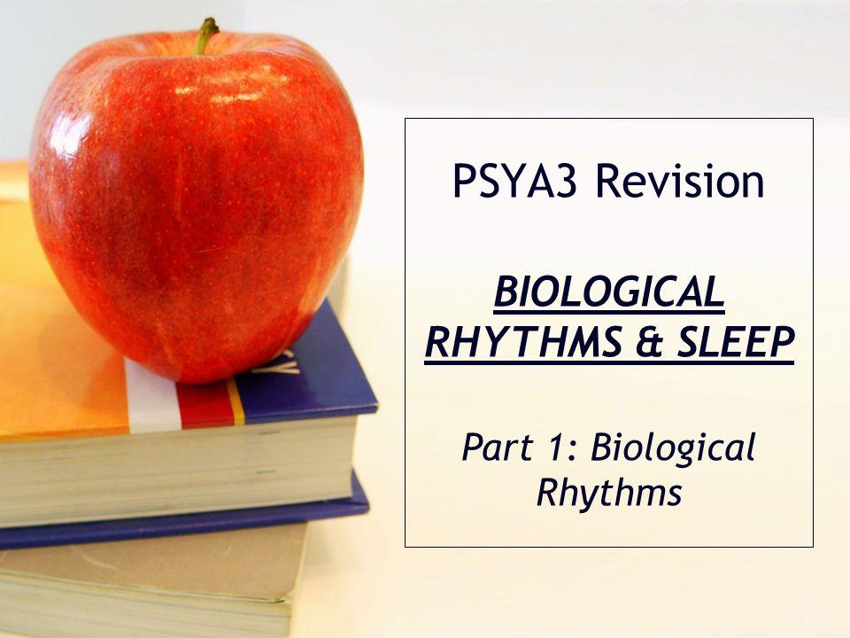 PSYA3 Revision BIOLOGICAL RHYTHMS & SLEEP Part 1: Biological Rhythms