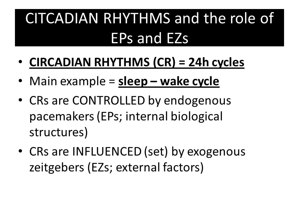 CITCADIAN RHYTHMS and the role of EPs and EZs