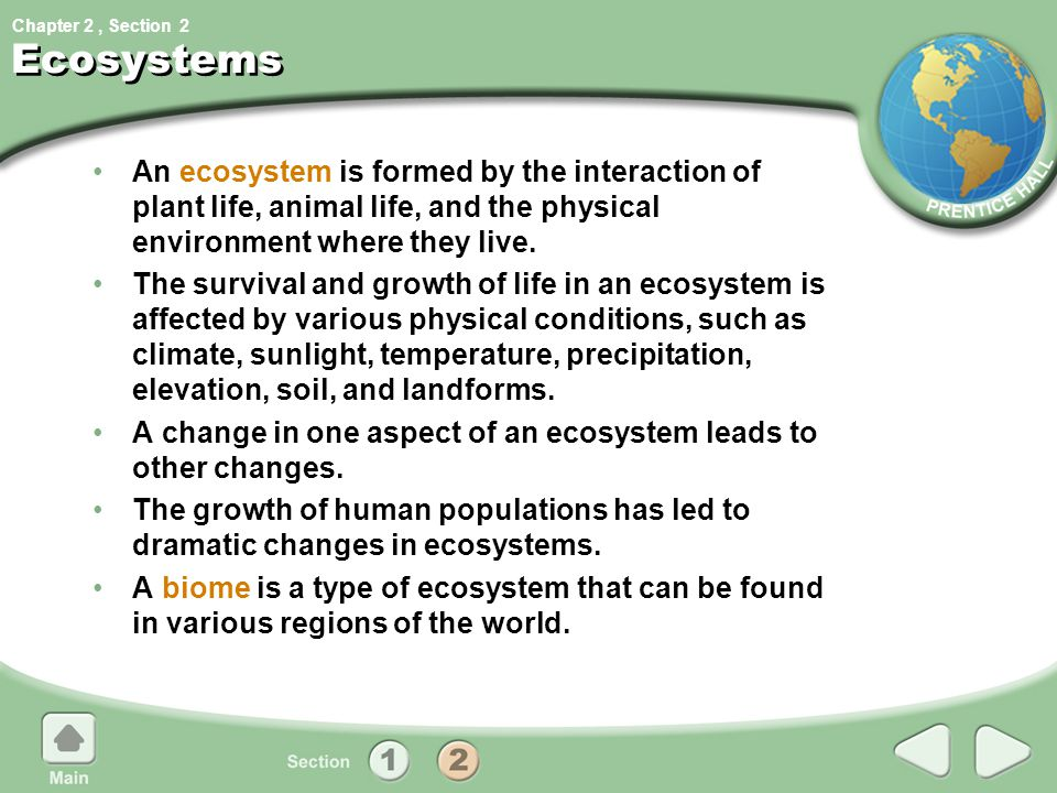 2 Ecosystems. An ecosystem is formed by the interaction of plant life, animal life, and the physical environment where they live.