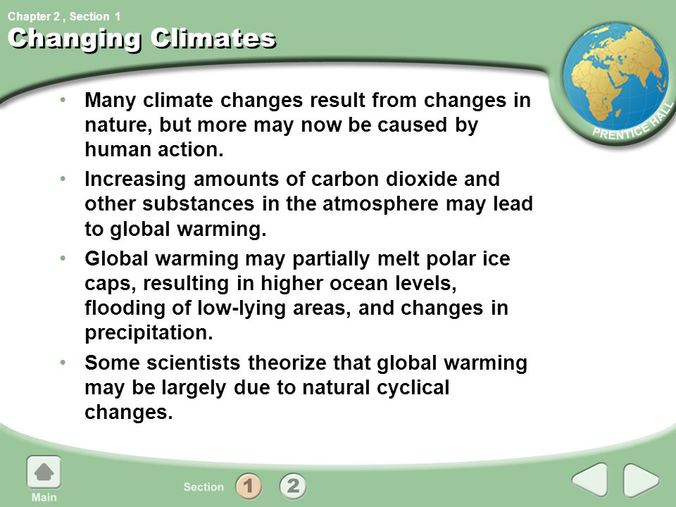 1 Changing Climates. Many climate changes result from changes in nature, but more may now be caused by human action.