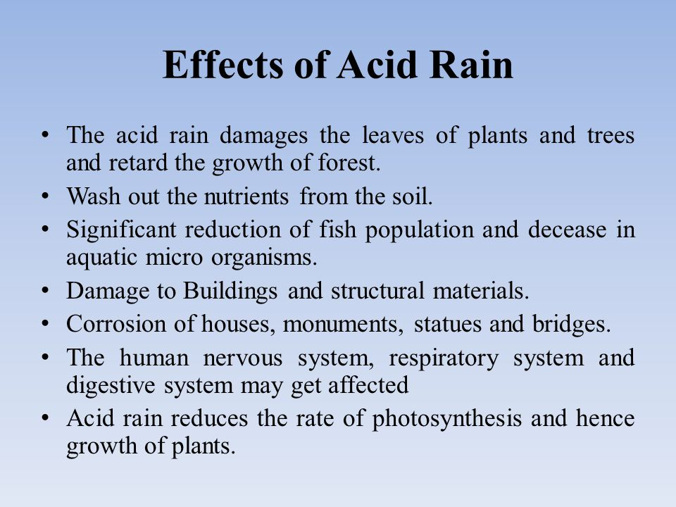 Effects of Acid Rain The acid rain damages the leaves of plants and trees and retard the growth of forest.