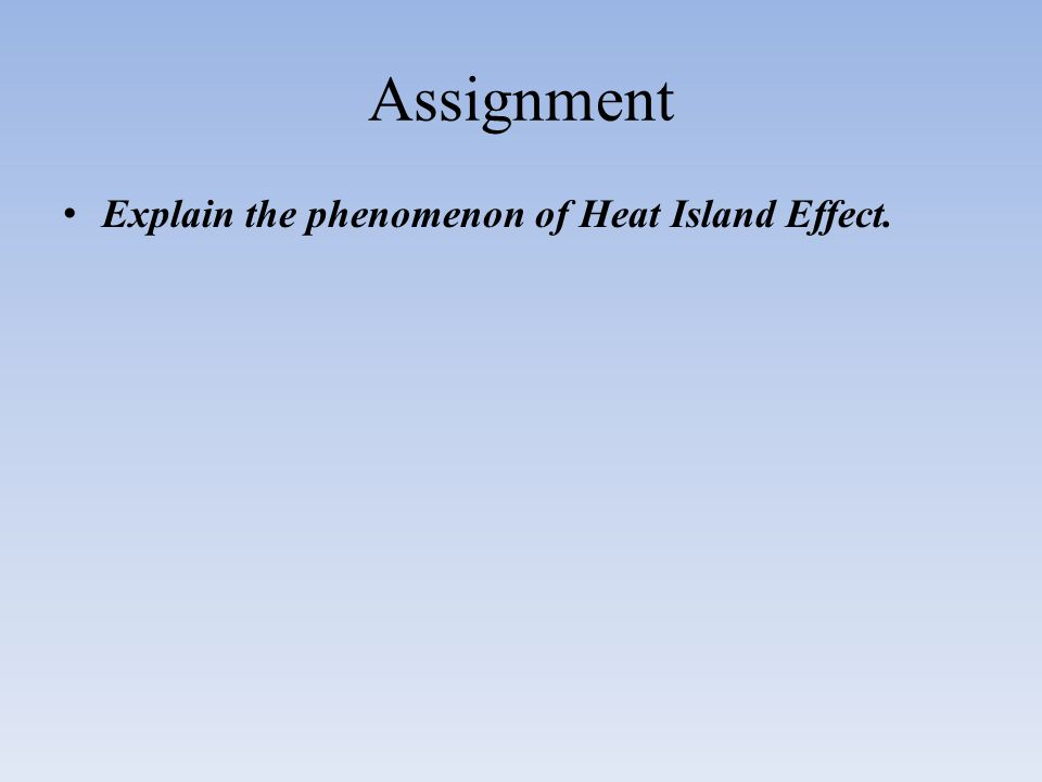 Assignment Explain the phenomenon of Heat Island Effect.
