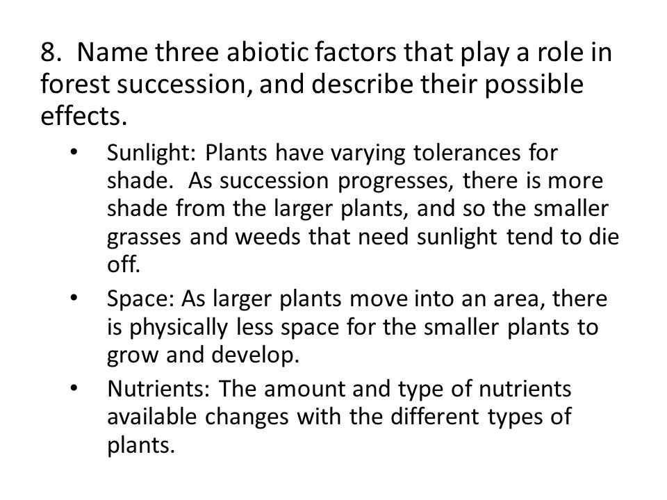 8. Name three abiotic factors that play a role in forest succession, and describe their possible effects.