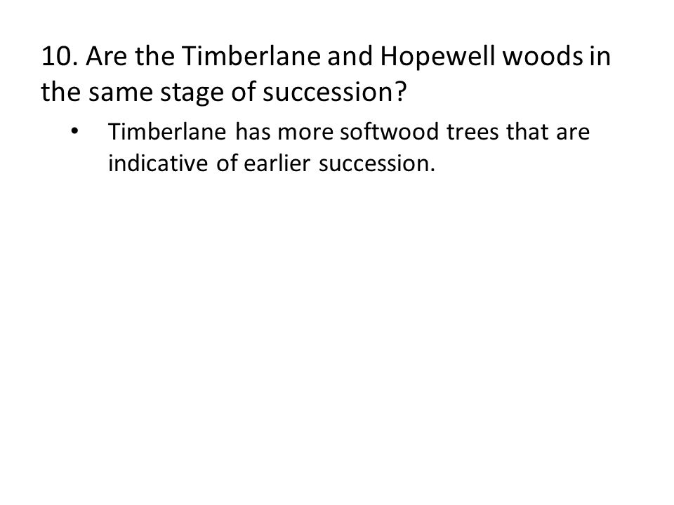 10. Are the Timberlane and Hopewell woods in the same stage of succession
