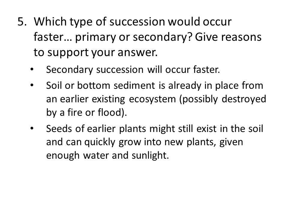 Which type of succession would occur faster… primary or secondary