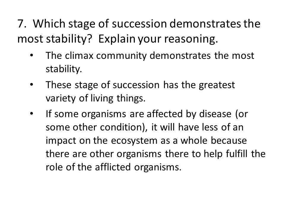 7. Which stage of succession demonstrates the most stability