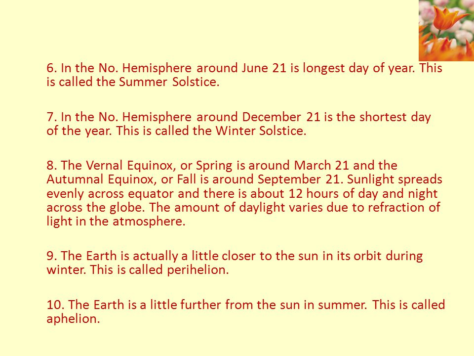 6. In the No. Hemisphere around June 21 is longest day of year