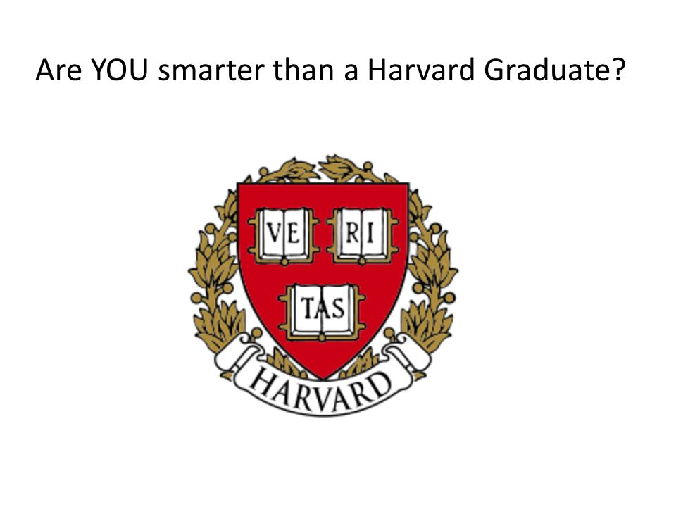 Are YOU smarter than a Harvard Graduate