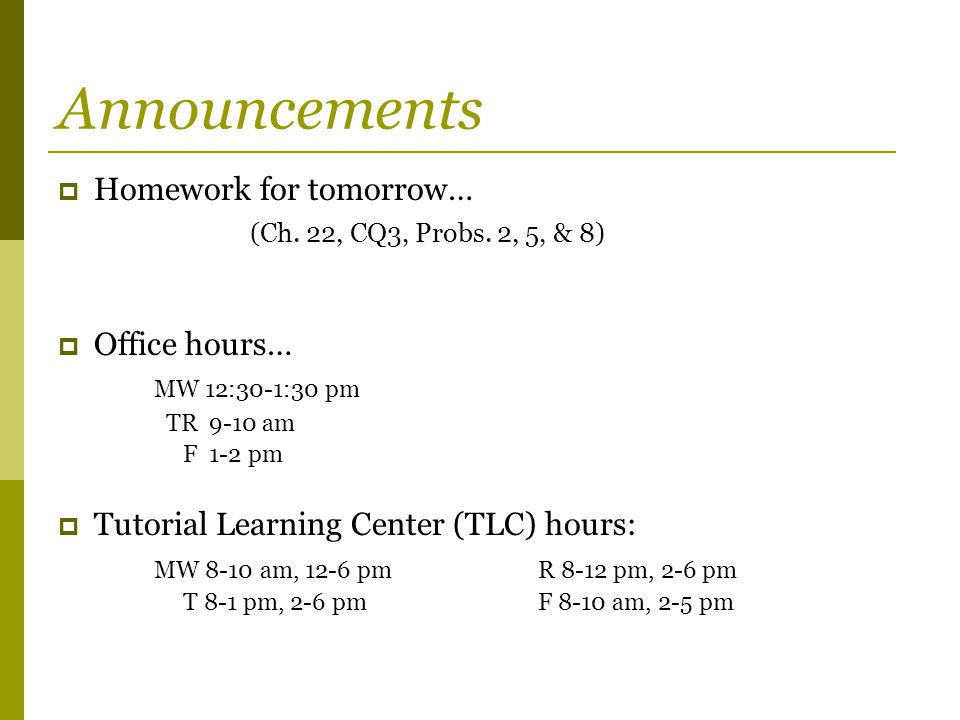 Announcements Homework for tomorrow… (Ch. 22, CQ3, Probs. 2, 5, & 8)