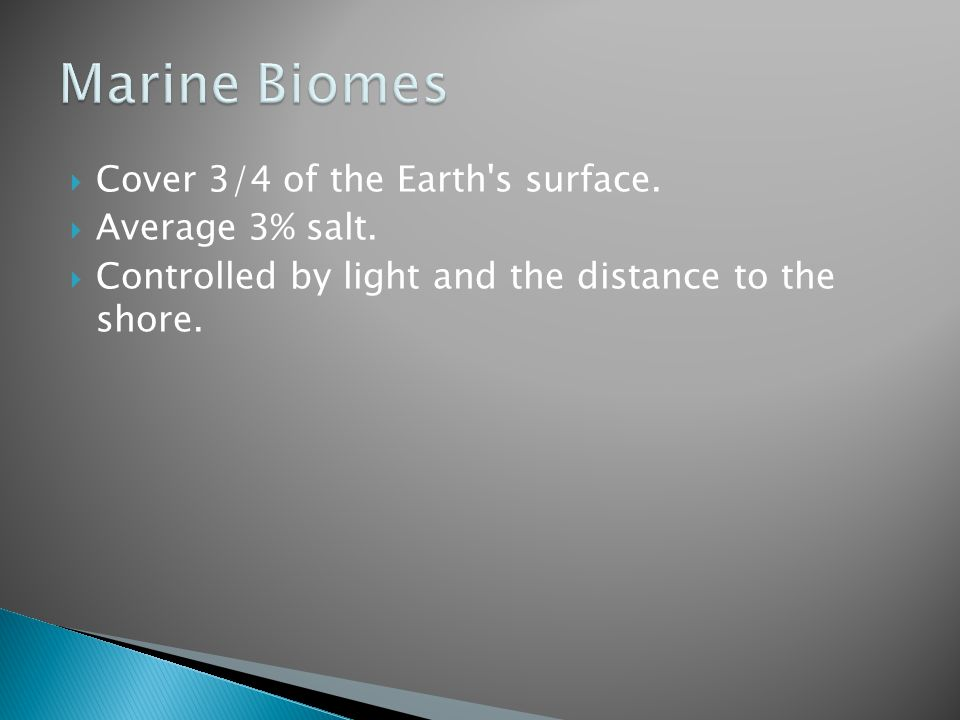 Marine Biomes Cover 3/4 of the Earth s surface. Average 3% salt.