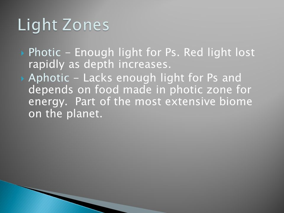 Light Zones Photic - Enough light for Ps. Red light lost rapidly as depth increases.