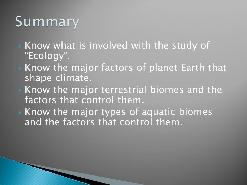 Summary Know what is involved with the study of Ecology .