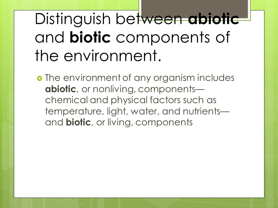 Distinguish between abiotic and biotic components of the environment.