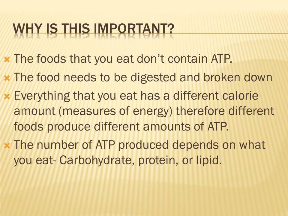 Why is this important The foods that you eat don't contain ATP.