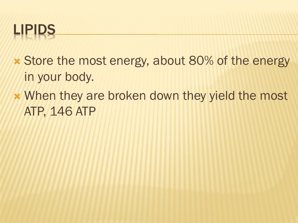 Lipids Store the most energy, about 80% of the energy in your body.