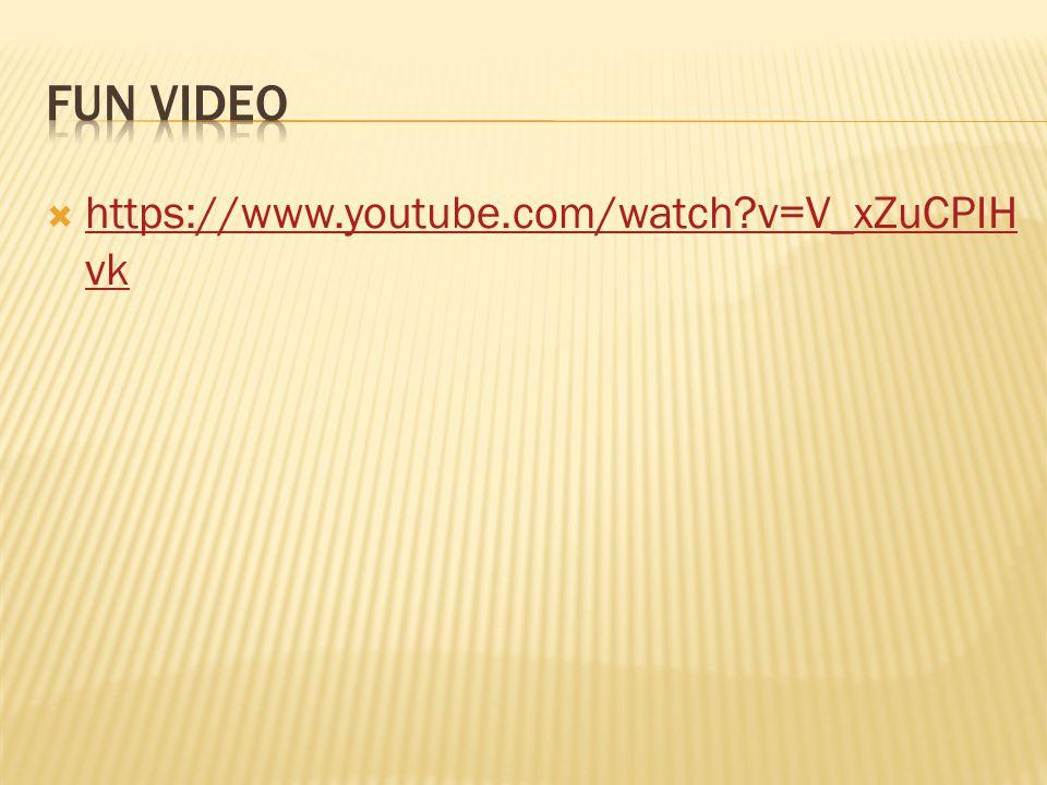 Fun Video https://www.youtube.com/watch v=V_xZuCPIHvk